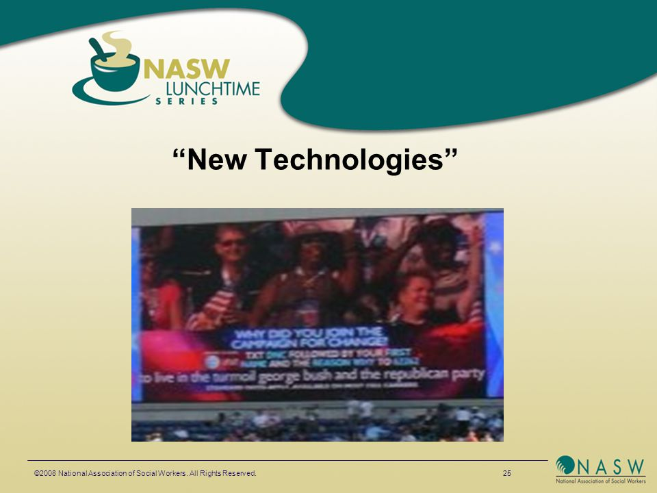 New Technologies ©2008 National Association of Social Workers. All Rights Reserved. 25
