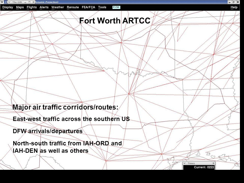 Fort Worth ARTCC Major air traffic corridors/routes: North-south traffic from IAH-ORD and IAH-DEN as well as others East-west traffic across the southern US DFW arrivals/departures