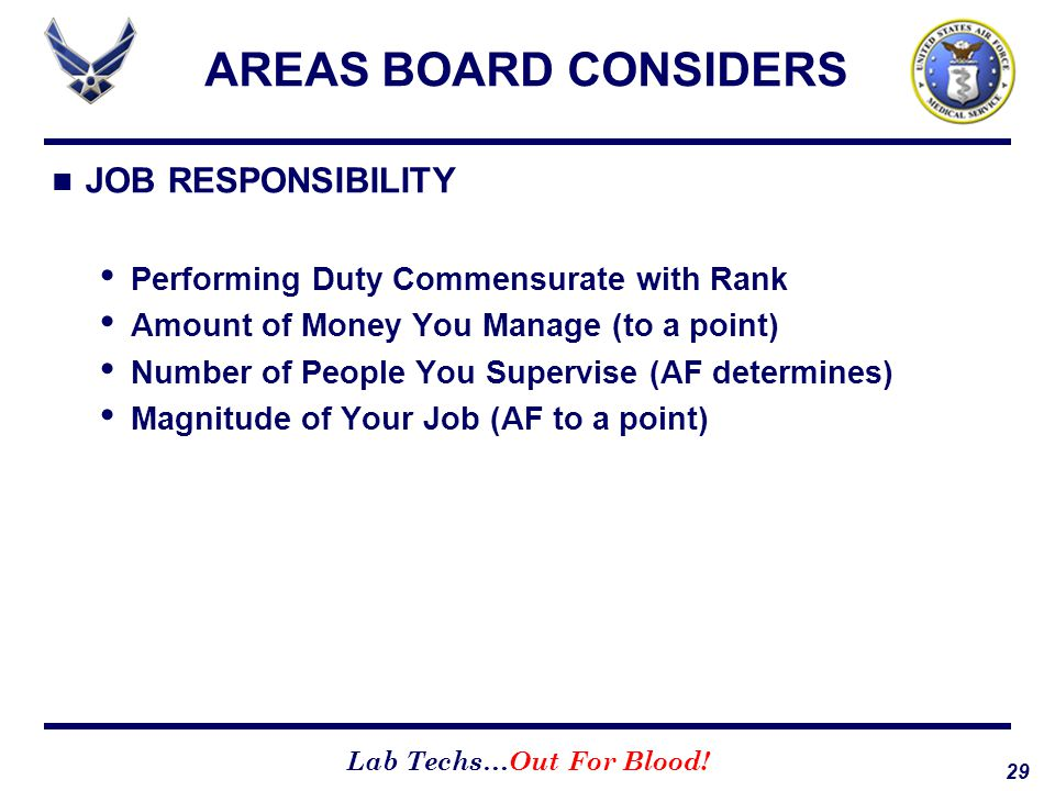 29 Lab Techs…Out For Blood! AREAS BOARD CONSIDERS JOB RESPONSIBILITY Performing Duty Commensurate with Rank Amount of Money You Manage (to a point) Nu