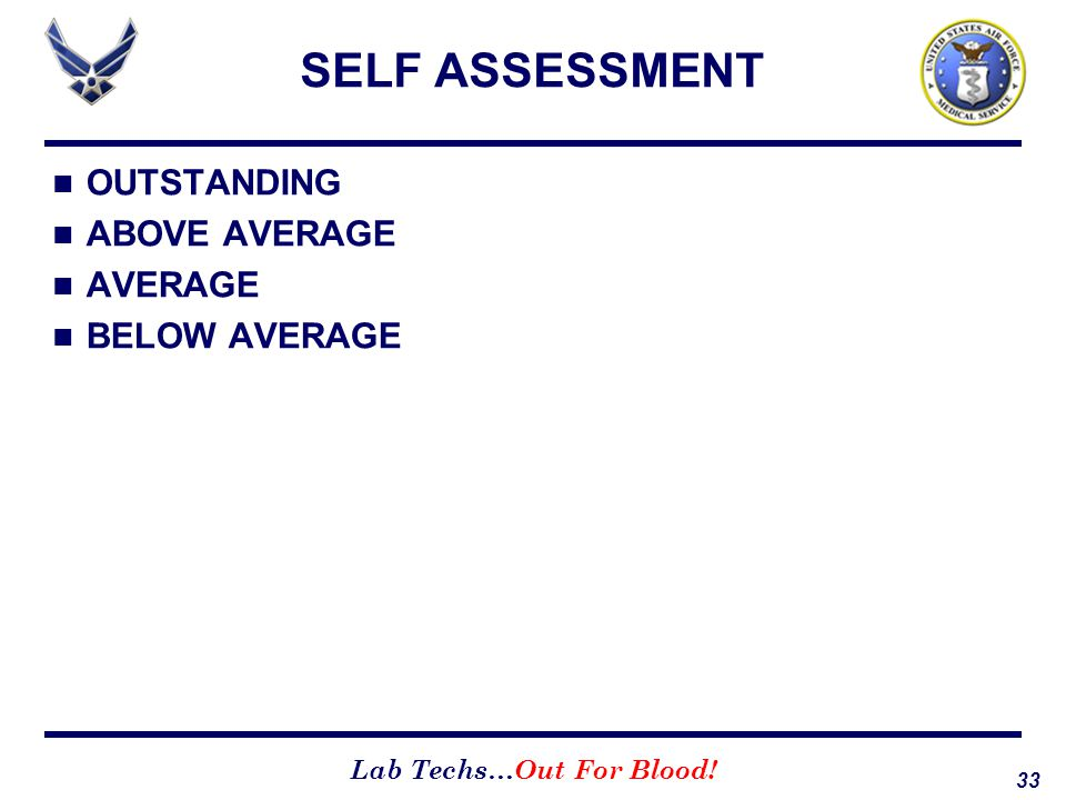 33 Lab Techs…Out For Blood! SELF ASSESSMENT OUTSTANDING ABOVE AVERAGE AVERAGE BELOW AVERAGE