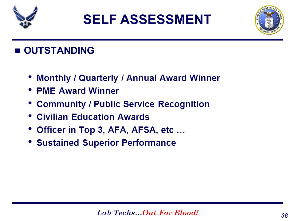 38 Lab Techs…Out For Blood! SELF ASSESSMENT OUTSTANDING Monthly / Quarterly / Annual Award Winner PME Award Winner Community / Public Service Recognit