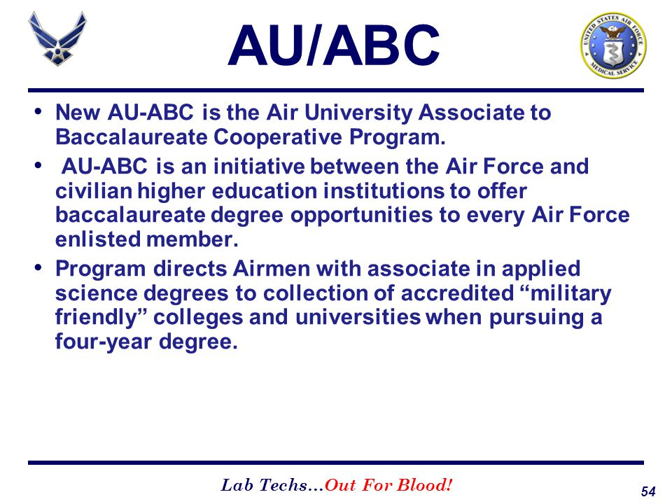 54 Lab Techs…Out For Blood! AU/ABC New AU-ABC is the Air University Associate to Baccalaureate Cooperative Program. AU-ABC is an initiative between th