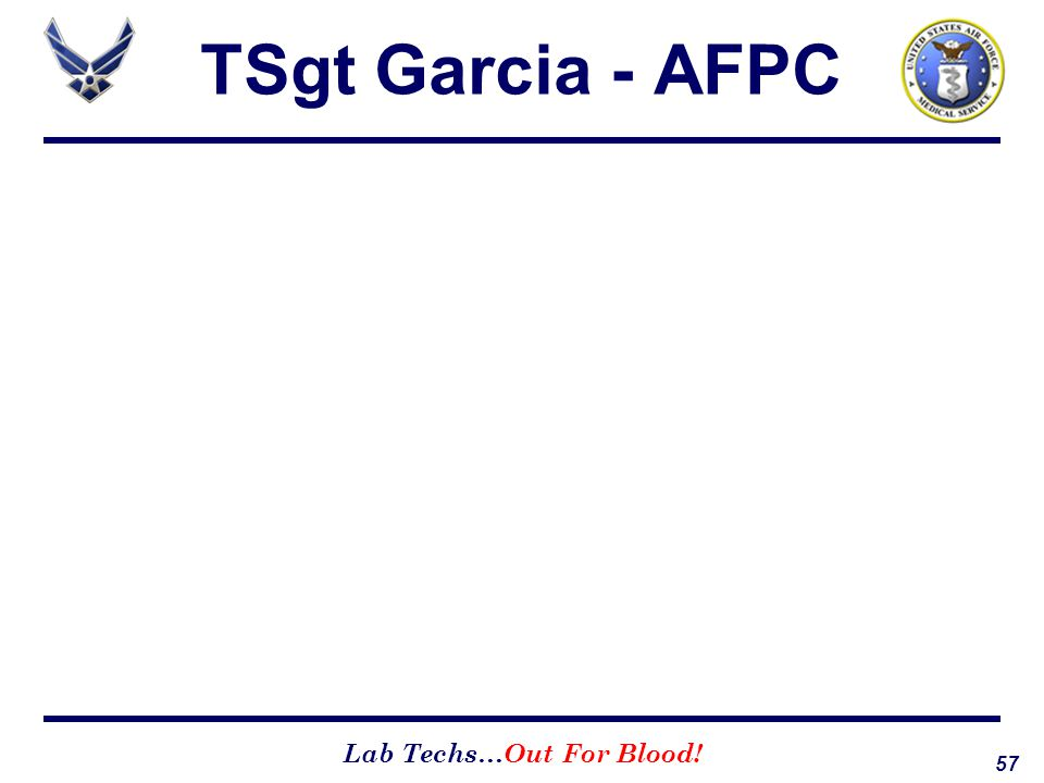 57 Lab Techs…Out For Blood! TSgt Garcia - AFPC