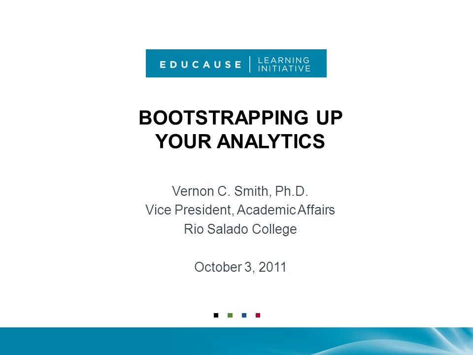 BOOTSTRAPPING UP YOUR ANALYTICS Vernon C. Smith, Ph.D.