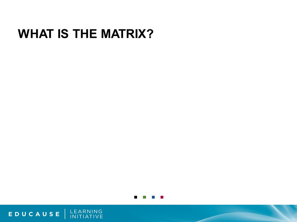 WHAT IS THE MATRIX