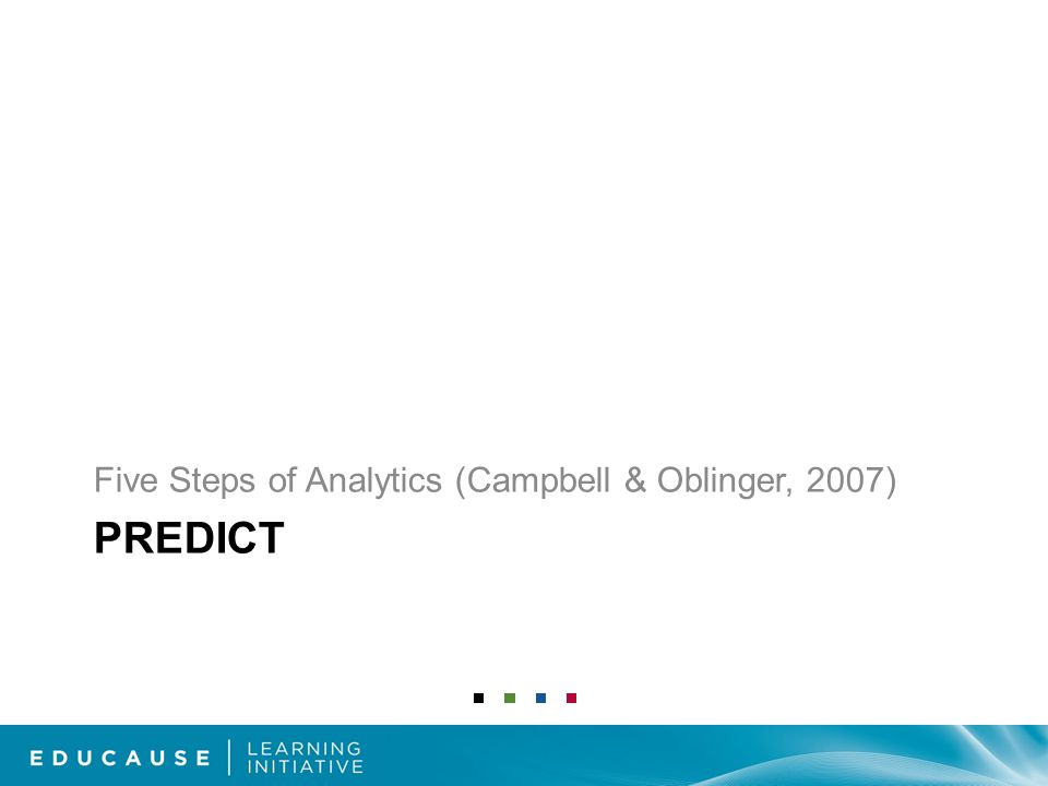 PREDICT Five Steps of Analytics (Campbell & Oblinger, 2007)