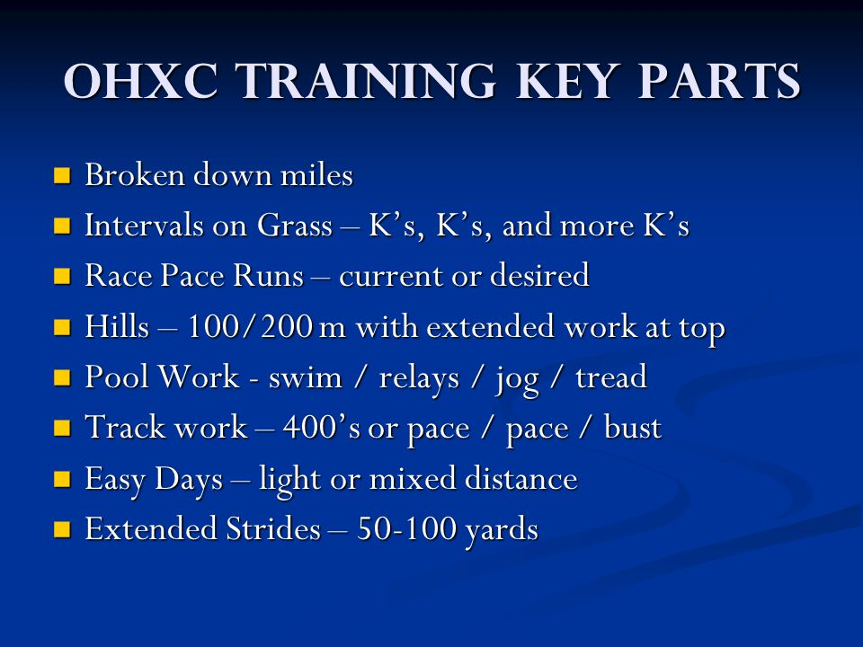 OHXC Training Key Parts Broken down miles Broken down miles Intervals on Grass – K's, K's, and more K's Intervals on Grass – K's, K's, and more K's Ra