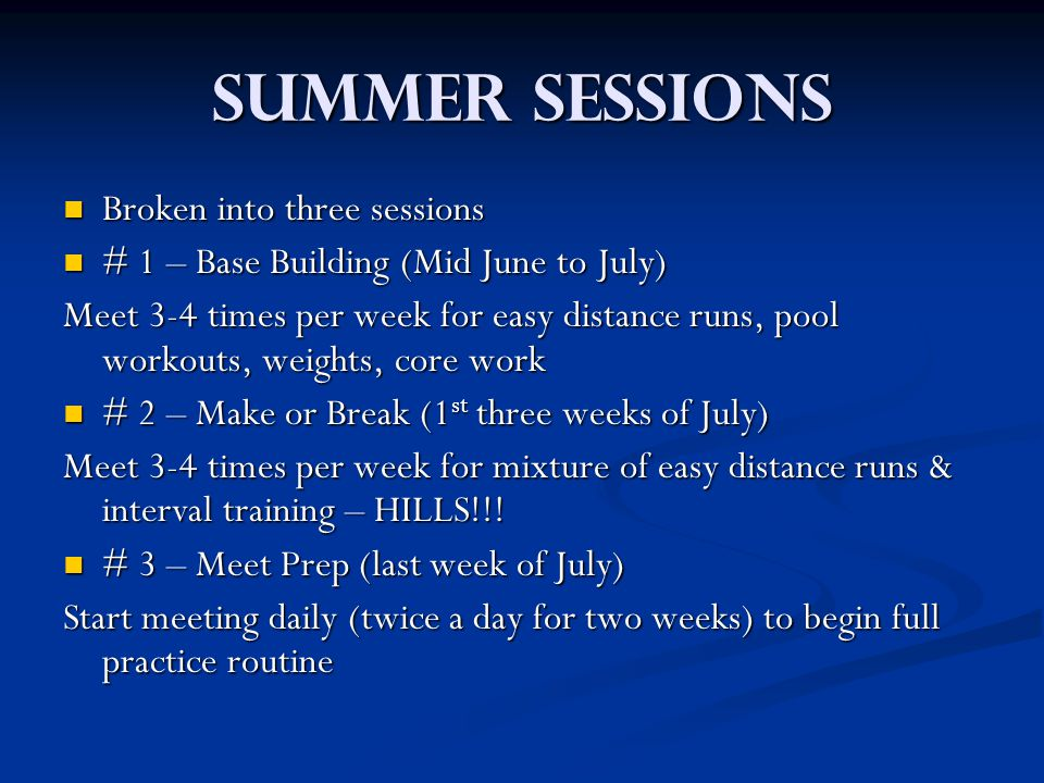 Summer Sessions Broken into three sessions Broken into three sessions # 1 – Base Building (Mid June to July) # 1 – Base Building (Mid June to July) Me