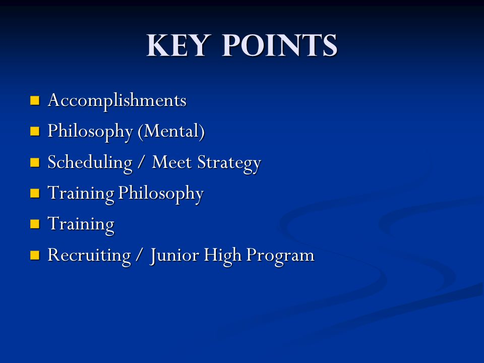 Key Points Accomplishments Accomplishments Philosophy (Mental) Philosophy (Mental) Scheduling / Meet Strategy Scheduling / Meet Strategy Training Phil