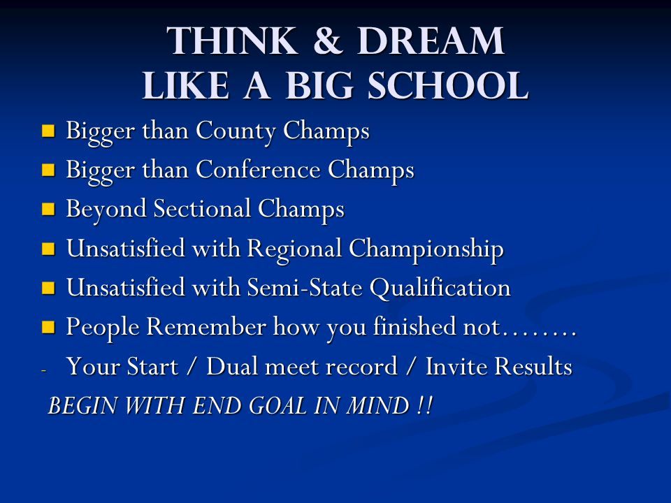 Think & Dream Like a big school Bigger than County Champs Bigger than County Champs Bigger than Conference Champs Bigger than Conference Champs Beyond