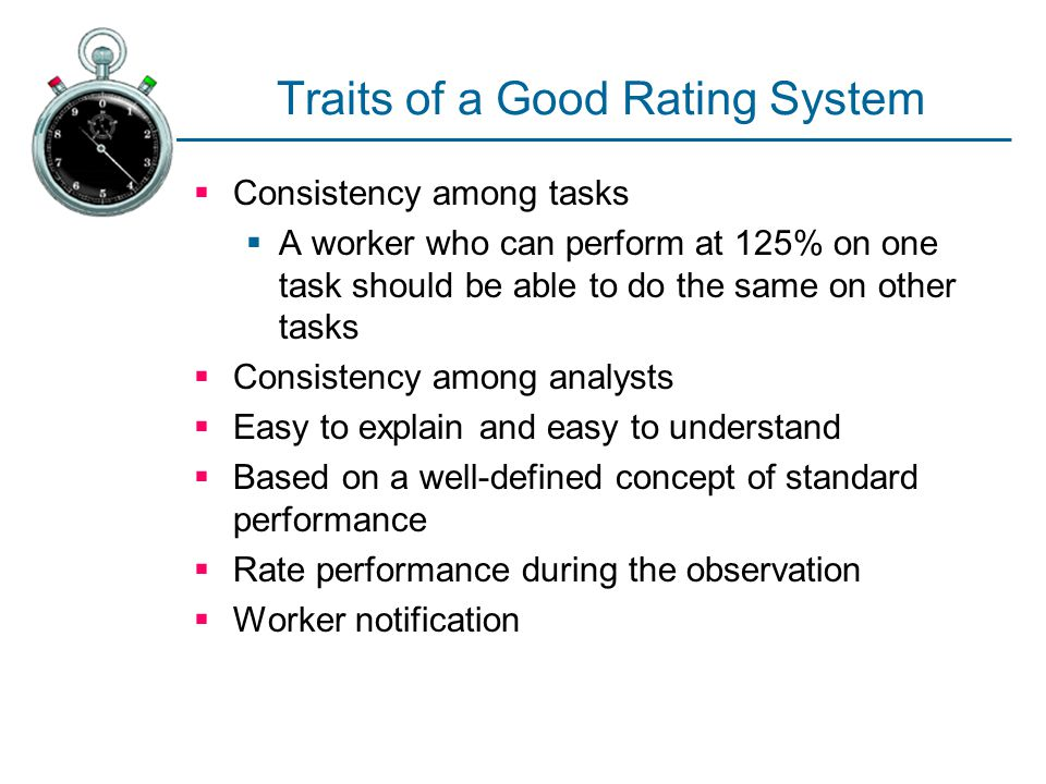 Traits of a Good Rating System  Consistency among tasks  A worker who can perform at 125% on one task should be able to do the same on other tasks 