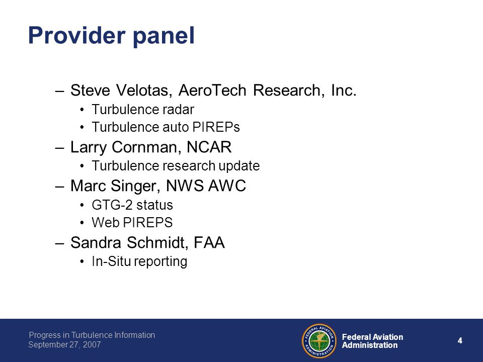 4 Federal Aviation Administration Progress in Turbulence Information September 27, 2007 Provider panel –Steve Velotas, AeroTech Research, Inc.