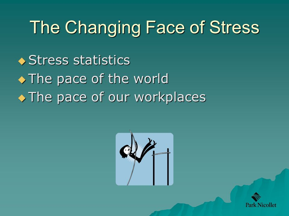 The Changing Face of Stress  Stress statistics  The pace of the world  The pace of our workplaces