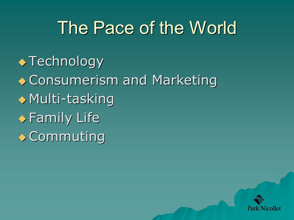 The Pace of the World  Technology  Consumerism and Marketing  Multi-tasking  Family Life  Commuting