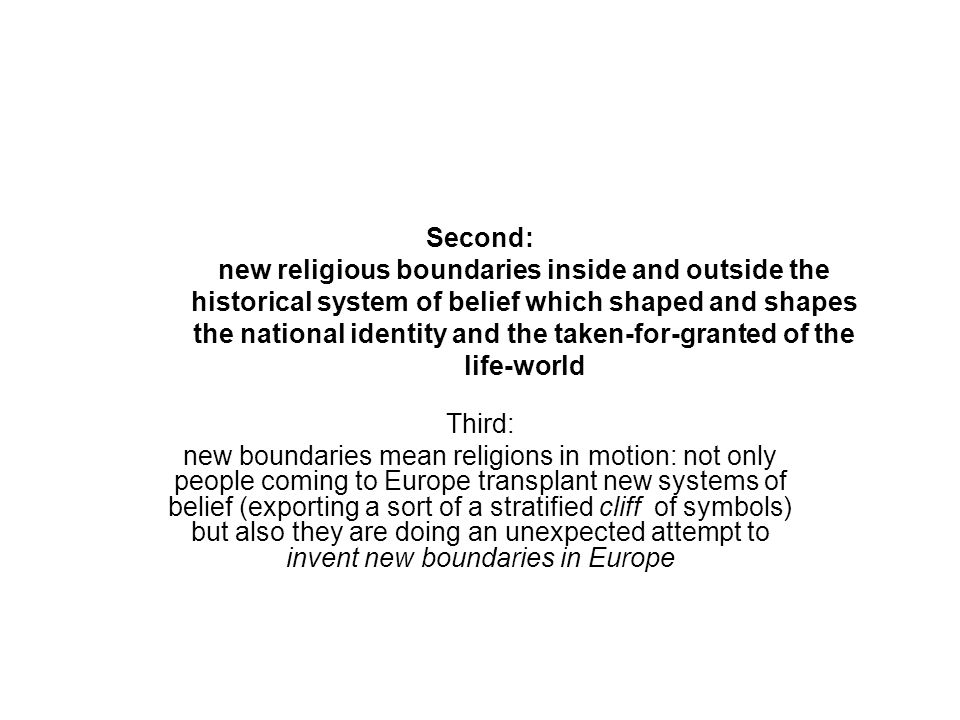 Second: new religious boundaries inside and outside the historical system of belief which shaped and shapes the national identity and the taken-for-gr