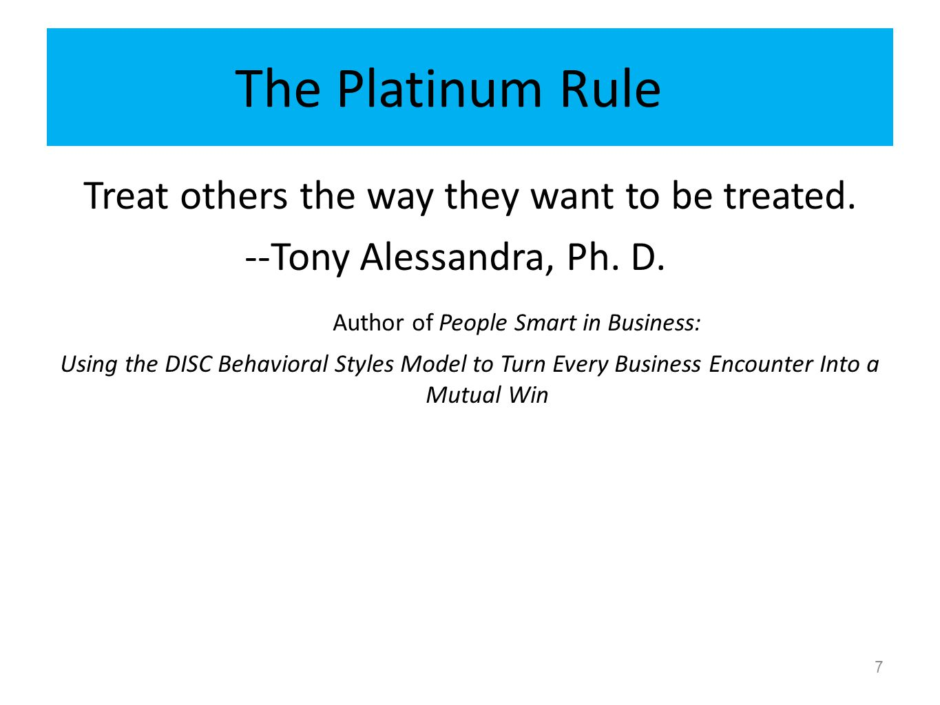 The Platinum Rule Treat others the way they want to be treated.