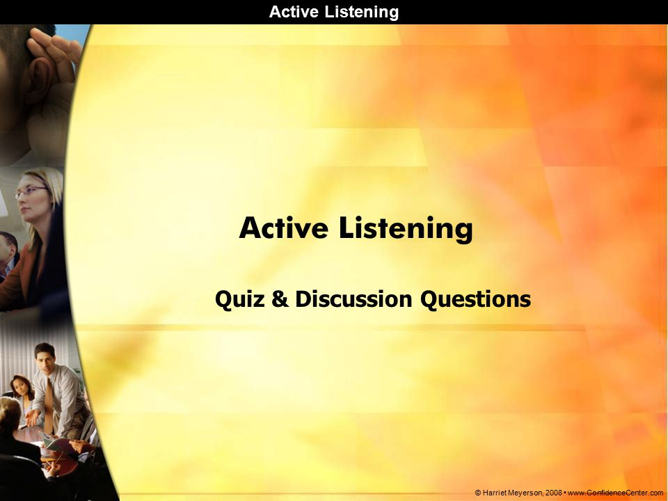 Active Listening © Harriet Meyerson, Active Listening Quiz & Discussion Questions