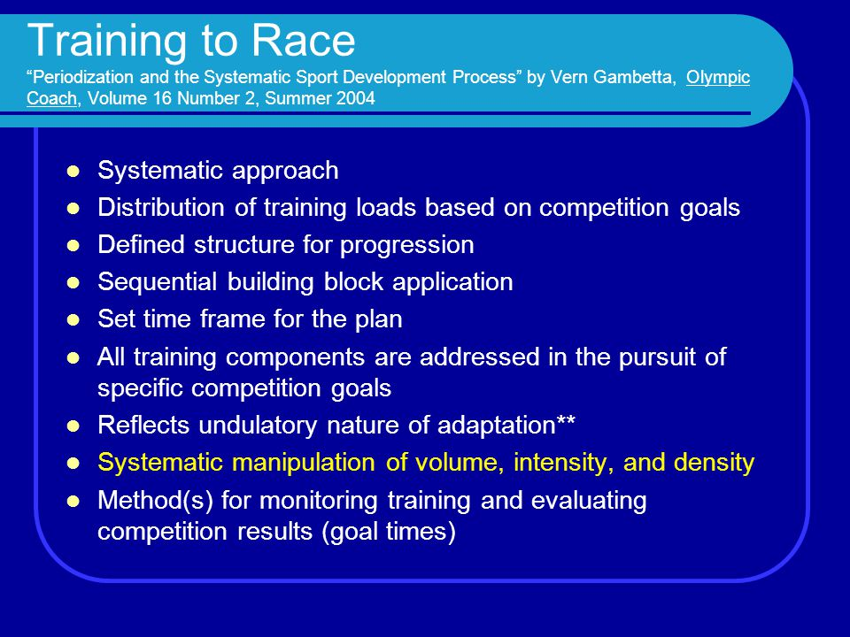 "Training to Race ""Periodization and the Systematic Sport Development Process"" by Vern Gambetta, Olympic Coach, Volume 16 Number 2, Summer 2004 Systema"