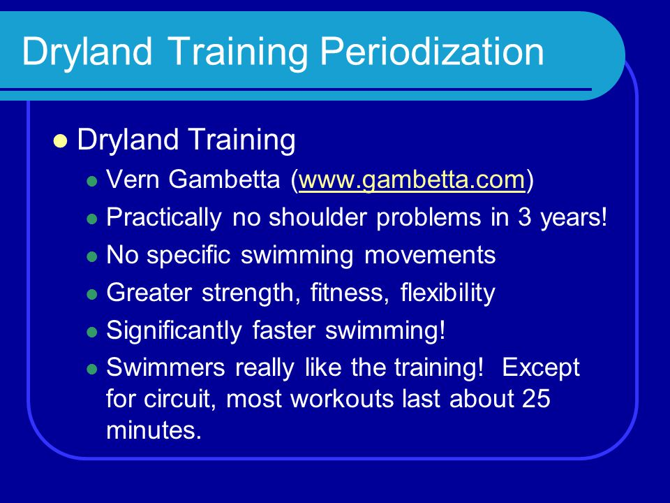 Dryland Training Periodization Dryland Training Vern Gambetta (www.gambetta.com)www.gambetta.com Practically no shoulder problems in 3 years! No speci