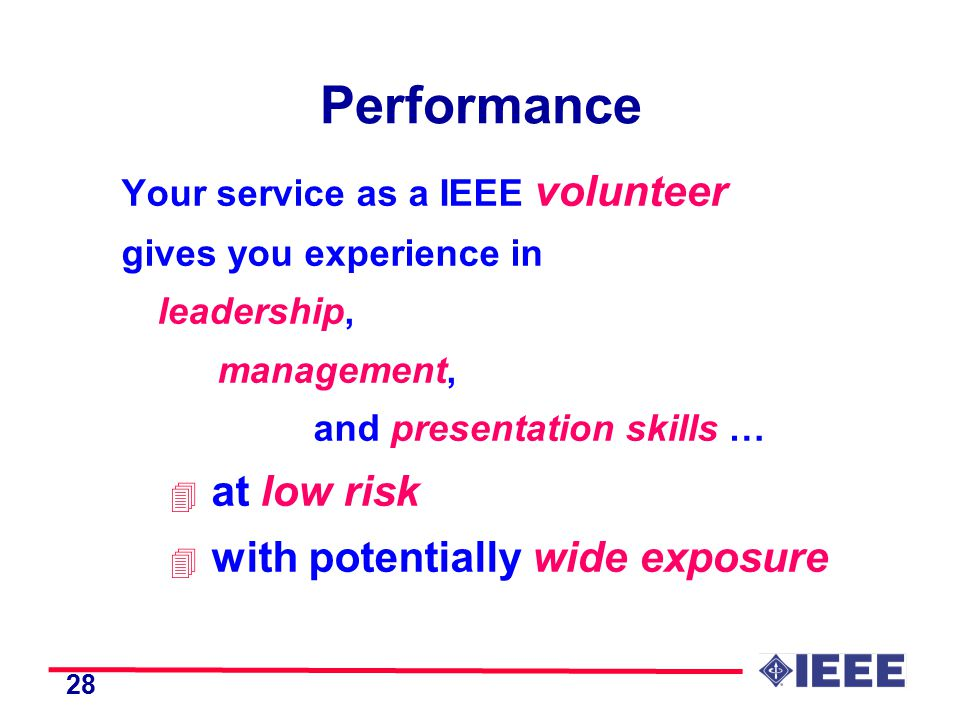 28 Performance Your service as a IEEE volunteer gives you experience in leadership, management, and presentation skills … 4 at low risk 4 with potentially wide exposure