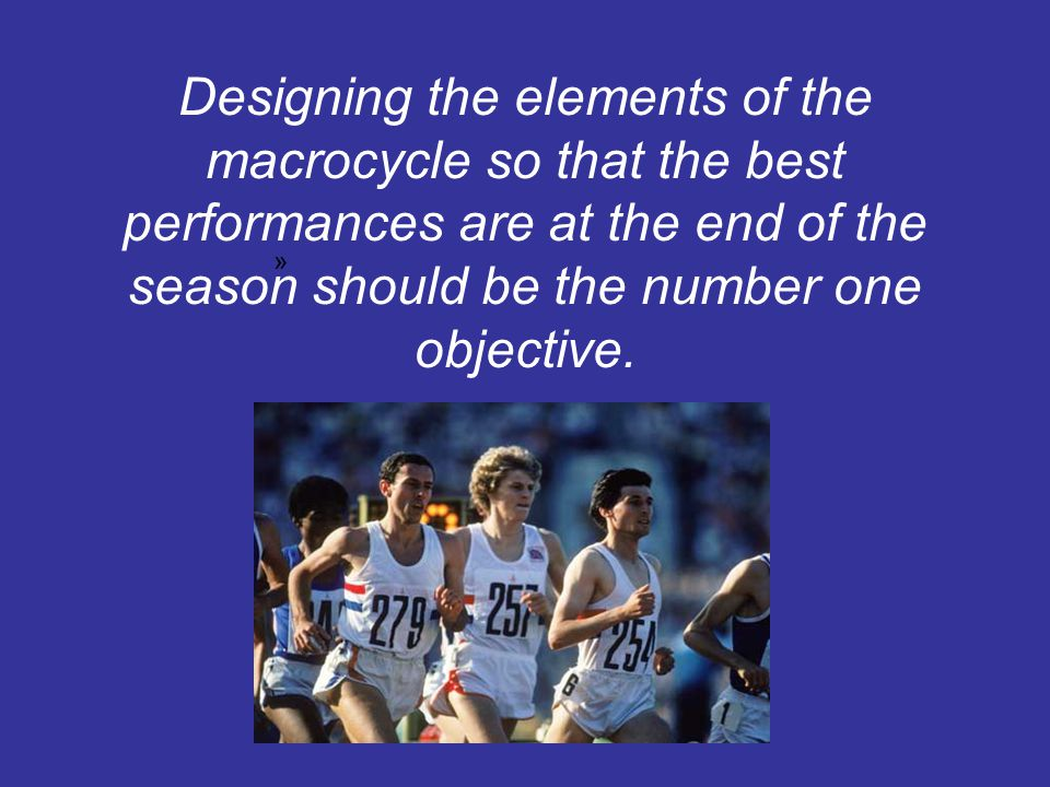 Designing the elements of the macrocycle so that the best performances are at the end of the season should be the number one objective. »