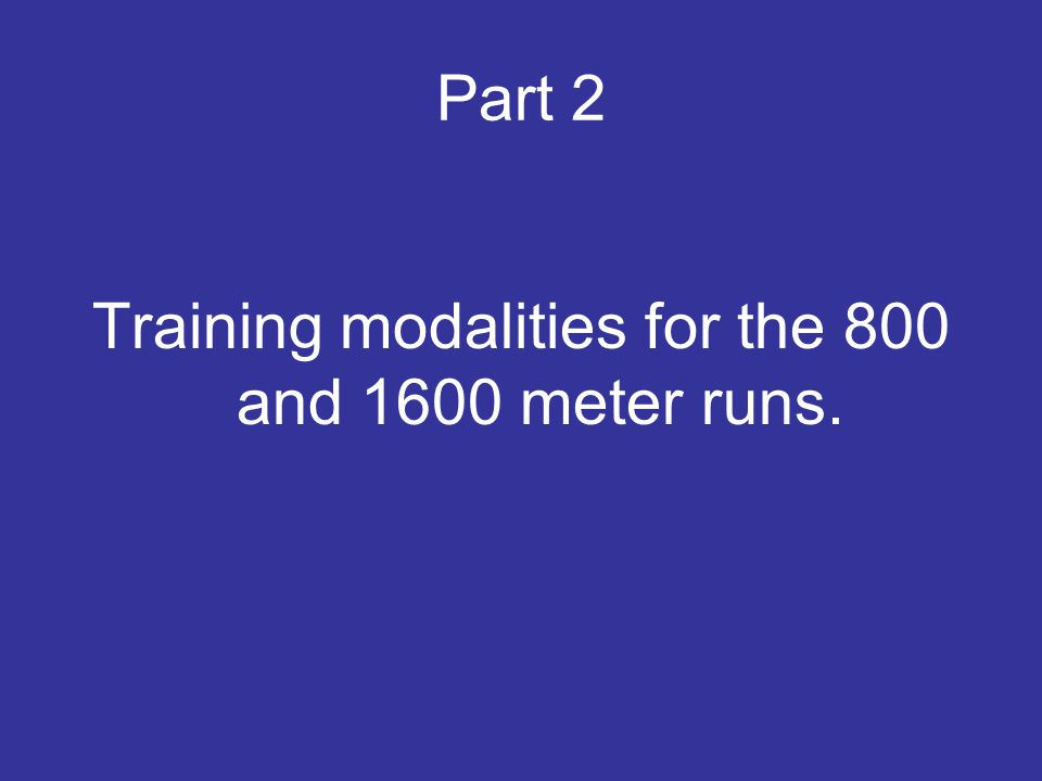 Part 2 Training modalities for the 800 and 1600 meter runs.