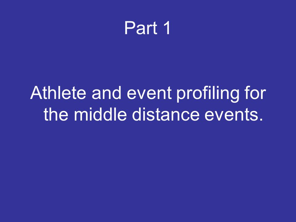 The 800 and 1500 meter events are physiologically very close, but very distant psychologically Peter Coe.