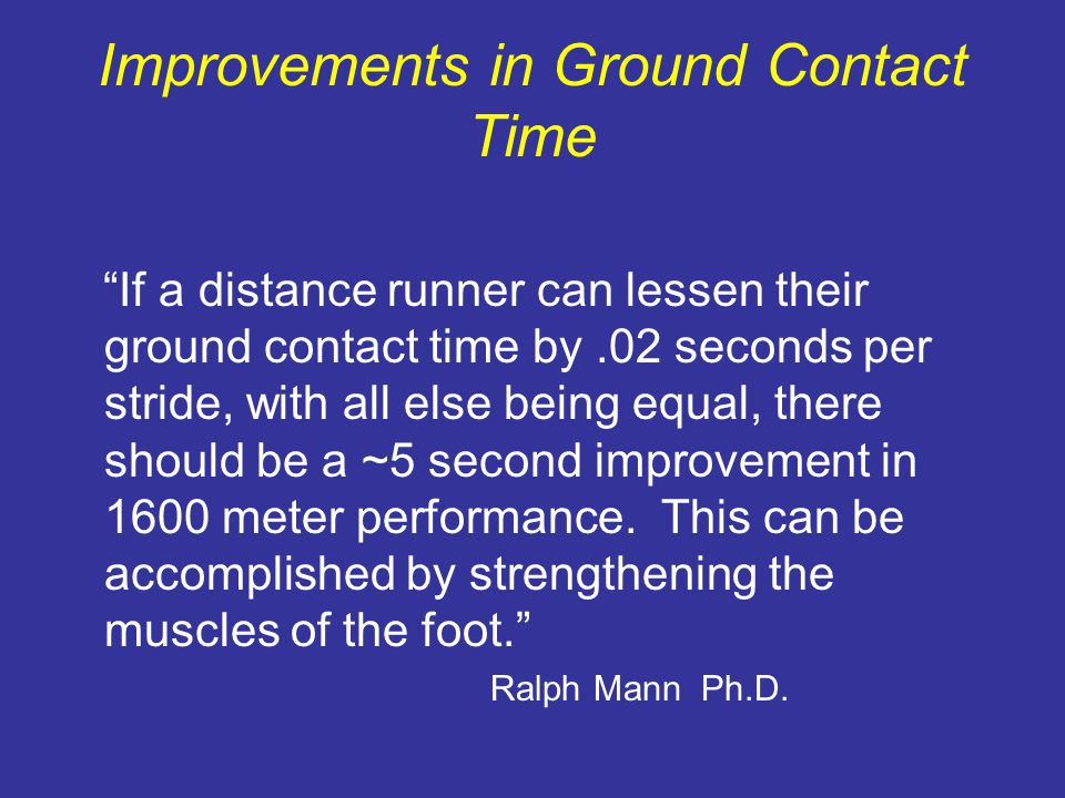 """Improvements in Ground Contact Time """"If a distance runner can lessen their ground contact time by.02 seconds per stride, with all else being equal, th"""