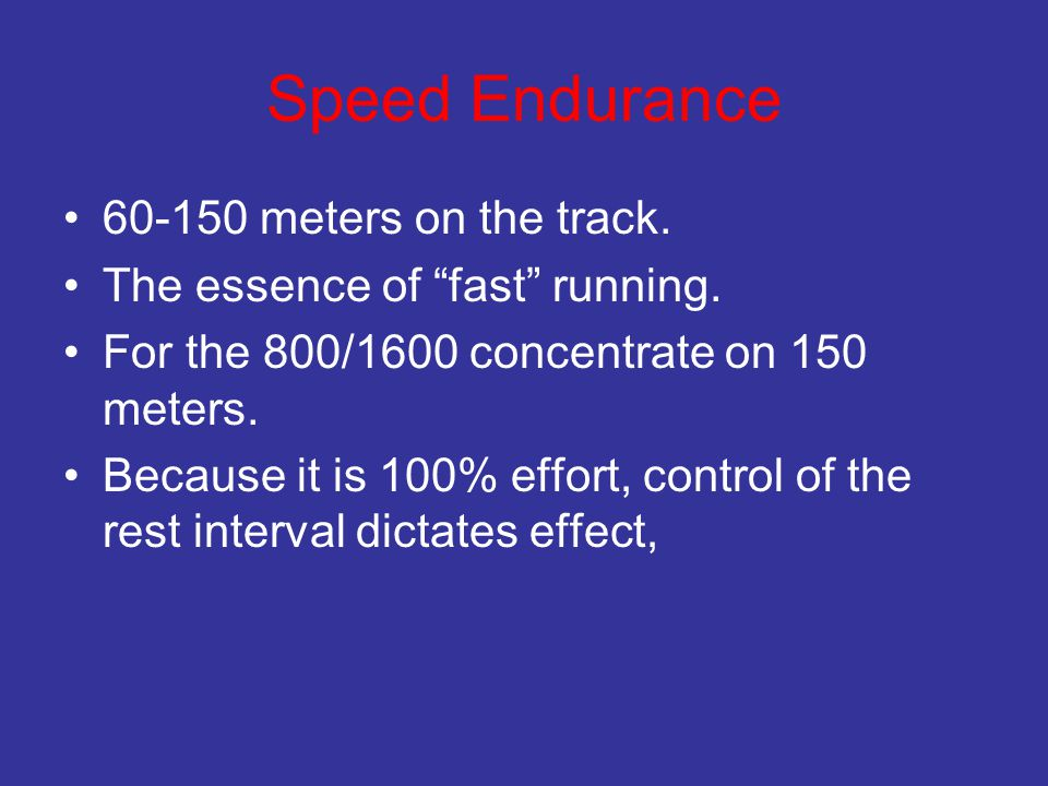 """Speed Endurance 60-150 meters on the track. The essence of """"fast"""" running. For the 800/1600 concentrate on 150 meters. Because it is 100% effort, cont"""
