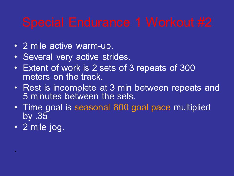 Special Endurance 1 Workout #2 2 mile active warm-up. Several very active strides. Extent of work is 2 sets of 3 repeats of 300 meters on the track. R