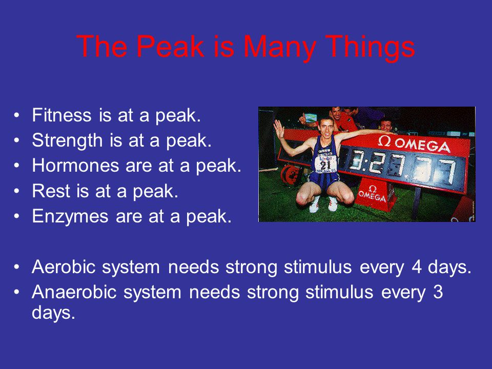 The Peak is Many Things Fitness is at a peak. Strength is at a peak. Hormones are at a peak. Rest is at a peak. Enzymes are at a peak. Aerobic system
