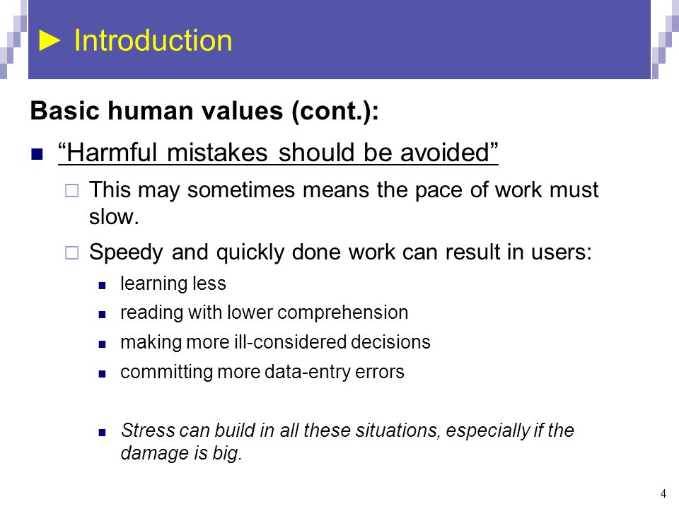 4 ► Introduction Basic human values (cont.): Harmful mistakes should be avoided  This may sometimes means the pace of work must slow.
