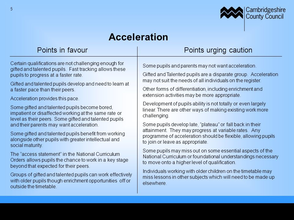 Acceleration Points in favourPoints urging caution Certain qualifications are not challenging enough for gifted and talented pupils.