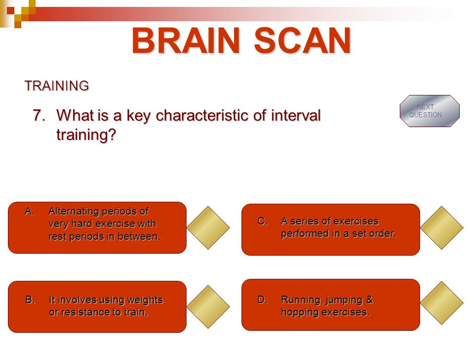 BRAIN SCAN TRAINING A.Alternating periods of very hard exercise with rest periods in between.
