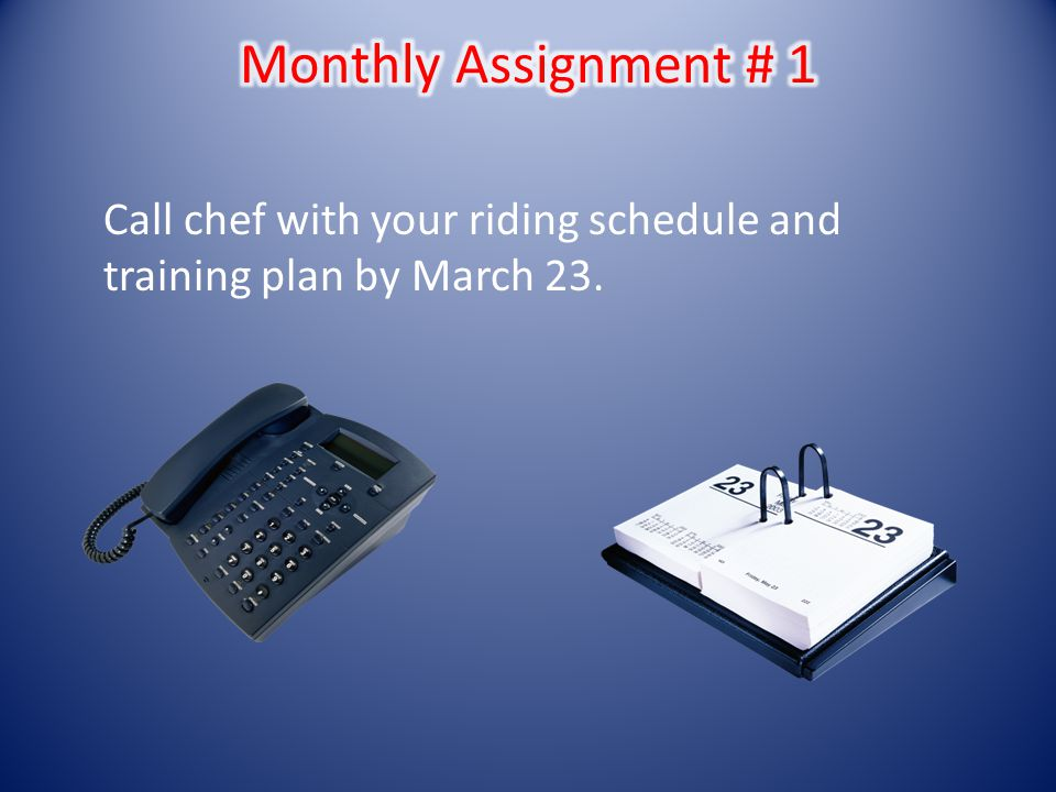 Call chef with your riding schedule and training plan by March 23.