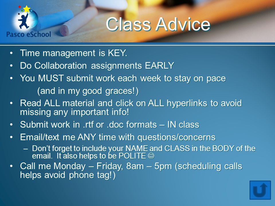 Class Advice Time management is KEY.Time management is KEY.