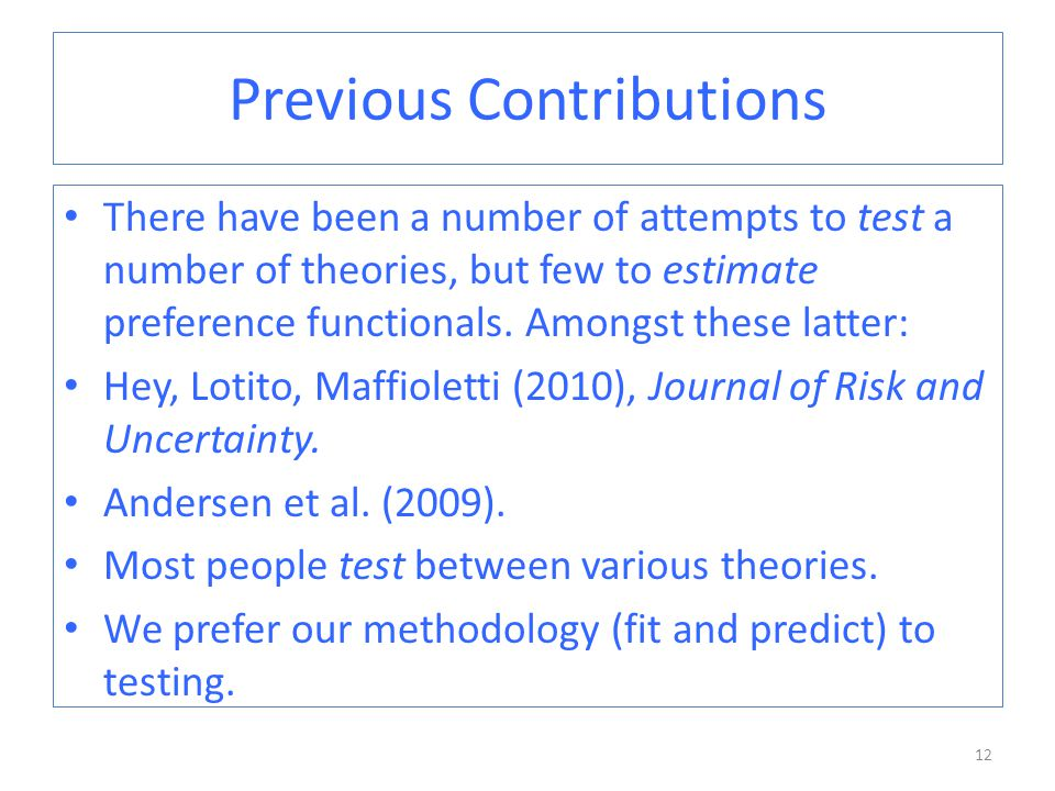 Previous Contributions There have been a number of attempts to test a number of theories, but few to estimate preference functionals.