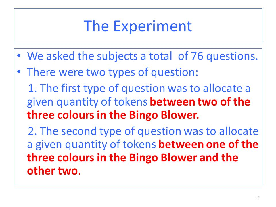 The Experiment We asked the subjects a total of 76 questions.