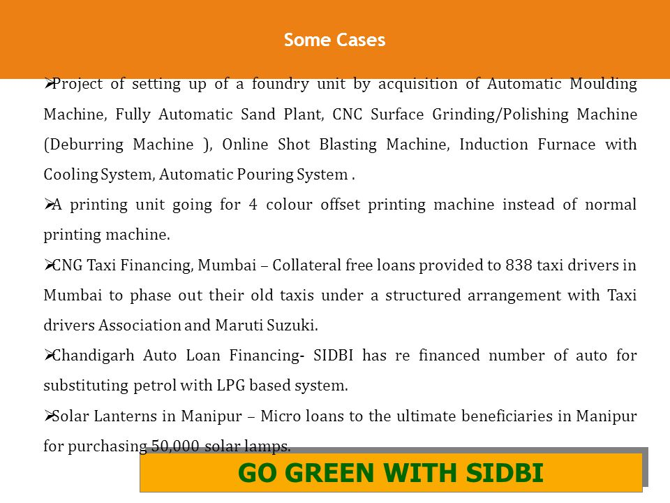 27 Some Cases GO GREEN WITH SIDBI AND GIZ GO GREEN WITH SIDBI  Project of setting up of a foundry unit by acquisition of Automatic Moulding Machine,