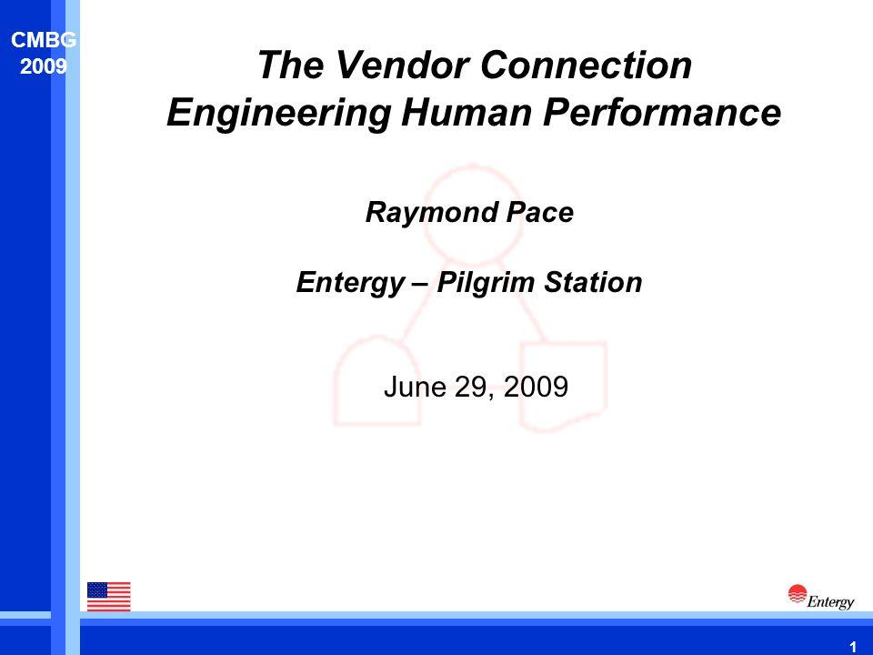 1 CMBG 2009 The Vendor Connection Engineering Human Performance June 29, 2009 Raymond Pace Entergy – Pilgrim Station