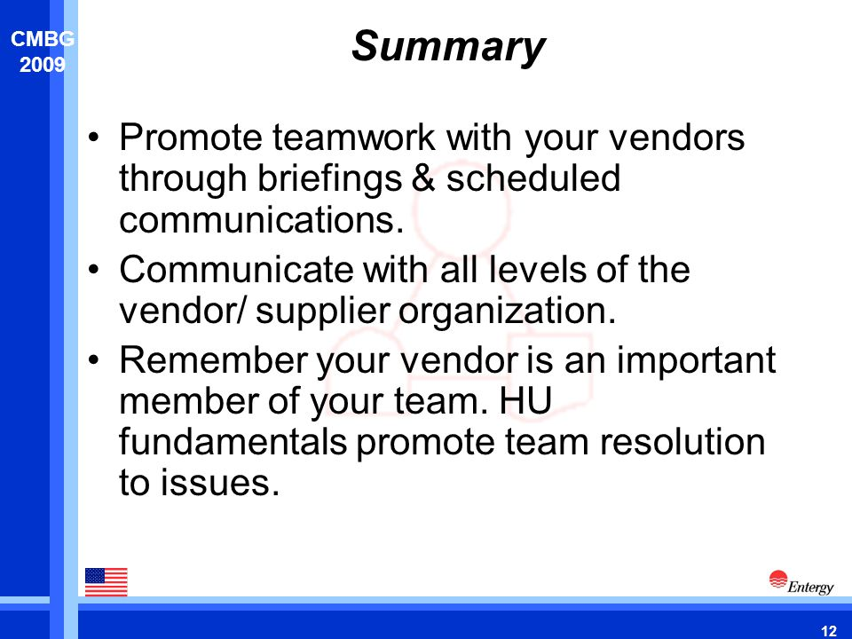 12 CMBG 2009 Summary Promote teamwork with your vendors through briefings & scheduled communications.