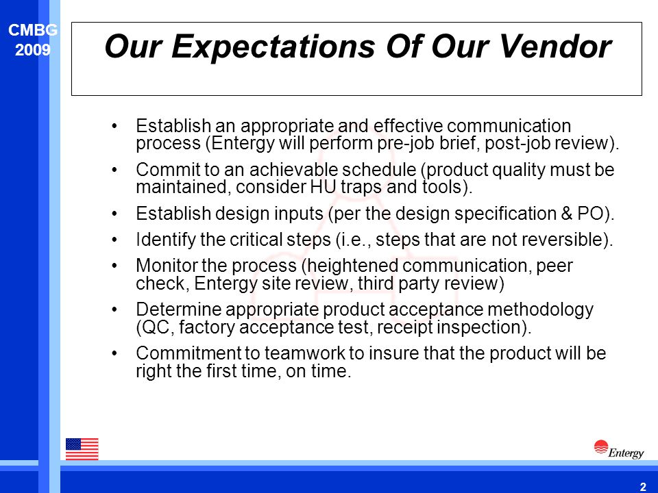 2 CMBG 2009 Our Expectations Of Our Vendor Establish an appropriate and effective communication process (Entergy will perform pre-job brief, post-job review).