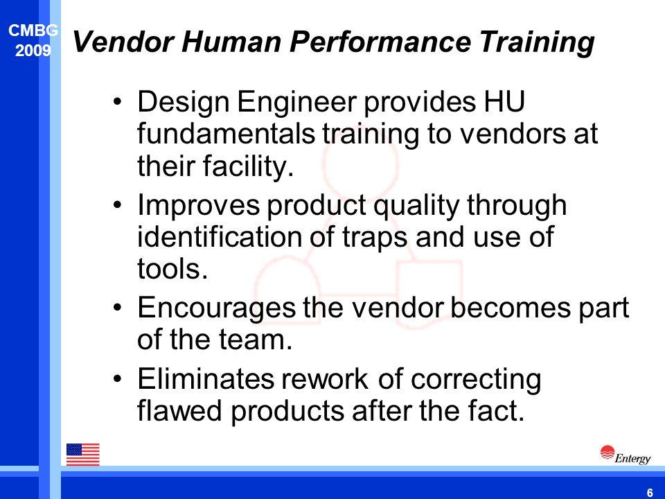6 CMBG 2009 Vendor Human Performance Training Design Engineer provides HU fundamentals training to vendors at their facility.