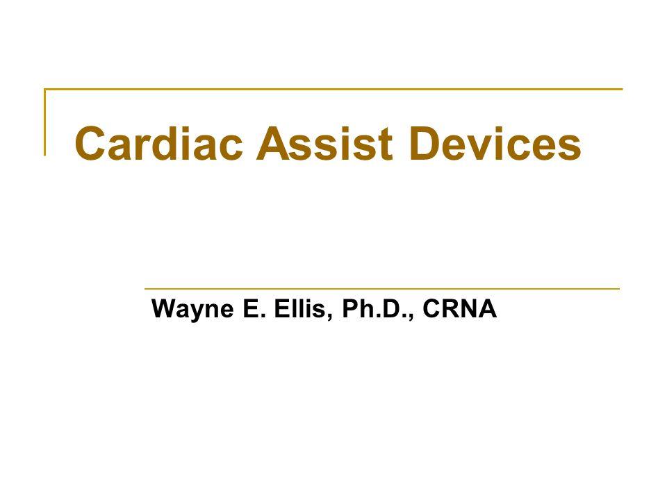 Cardiac Assist Devices Wayne E. Ellis, Ph.D., CRNA