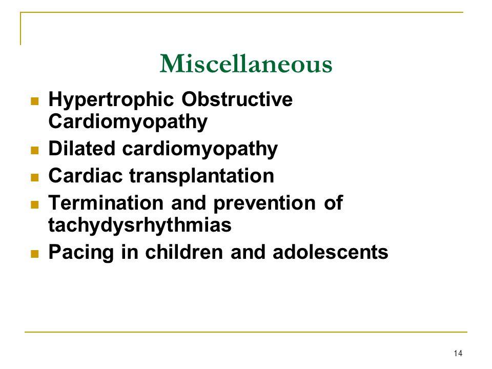 14 Miscellaneous Hypertrophic Obstructive Cardiomyopathy Dilated cardiomyopathy Cardiac transplantation Termination and prevention of tachydysrhythmia