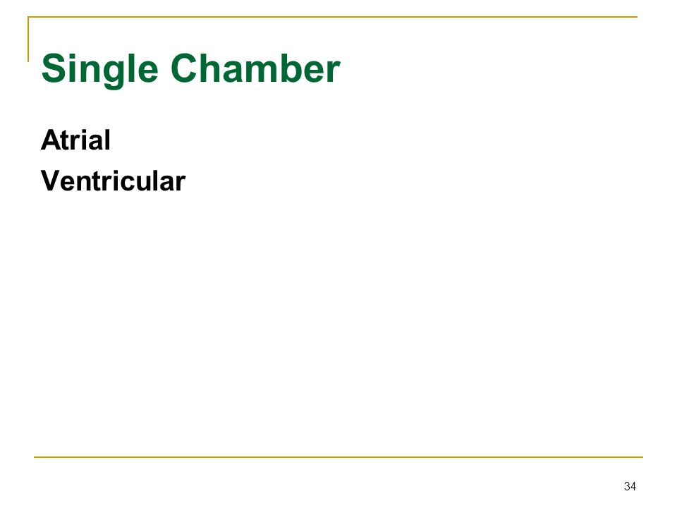 34 Single Chamber Atrial Ventricular