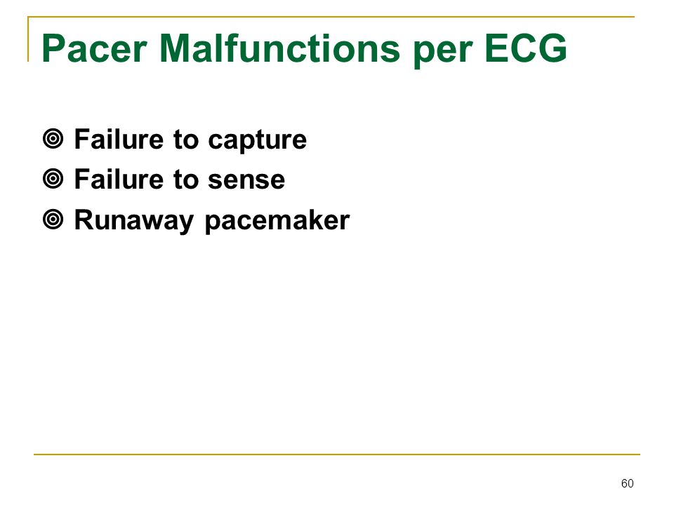 60 Pacer Malfunctions per ECG  Failure to capture  Failure to sense  Runaway pacemaker