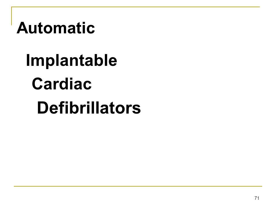 71 Automatic Implantable Cardiac Defibrillators
