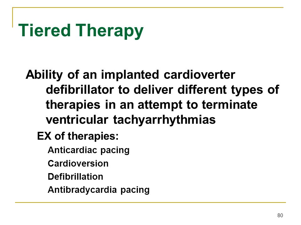 80 Tiered Therapy Ability of an implanted cardioverter defibrillator to deliver different types of therapies in an attempt to terminate ventricular ta