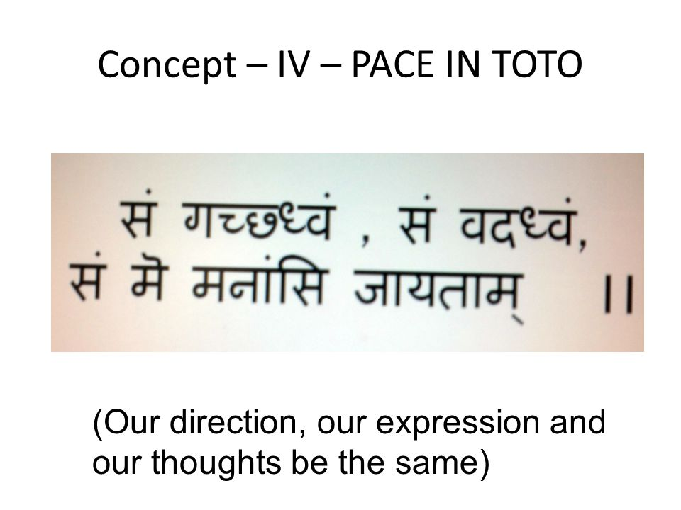 (Our direction, our expression and our thoughts be the same) Concept – IV – PACE IN TOTO